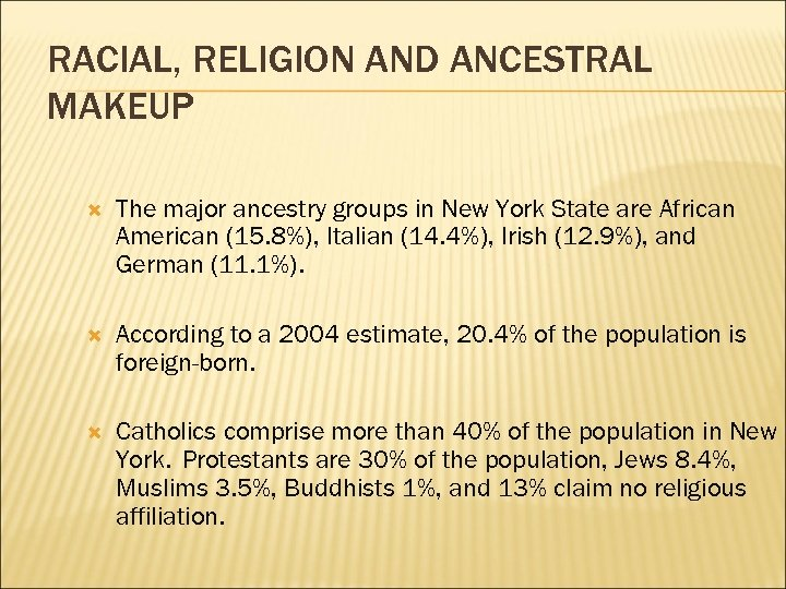 RACIAL, RELIGION AND ANCESTRAL MAKEUP The major ancestry groups in New York State are