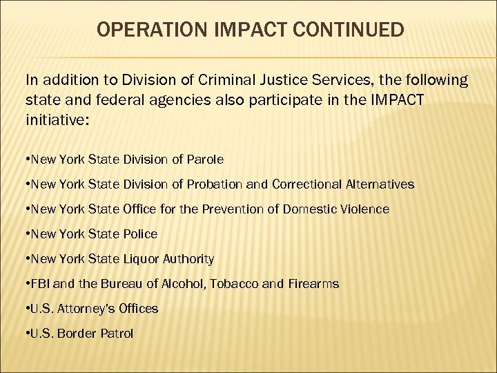 OPERATION IMPACT CONTINUED In addition to Division of Criminal Justice Services, the following state