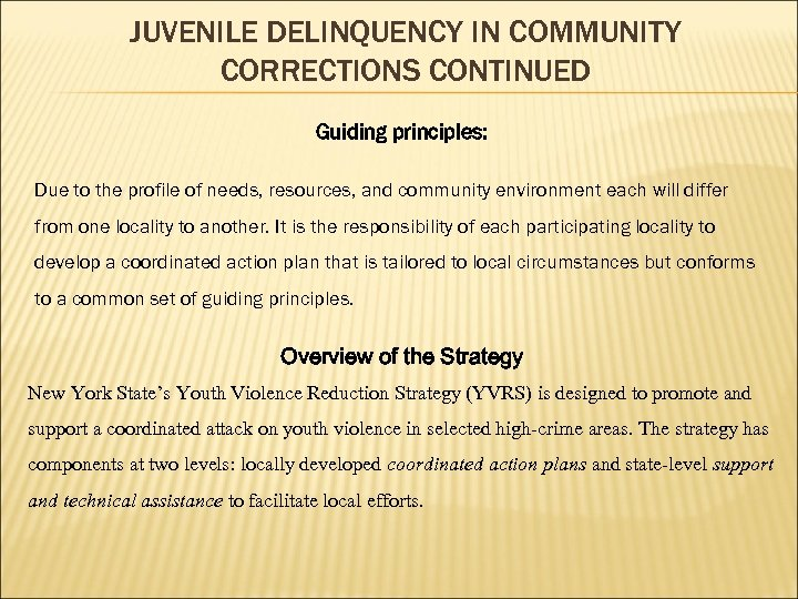 JUVENILE DELINQUENCY IN COMMUNITY CORRECTIONS CONTINUED Guiding principles: Due to the profile of needs,