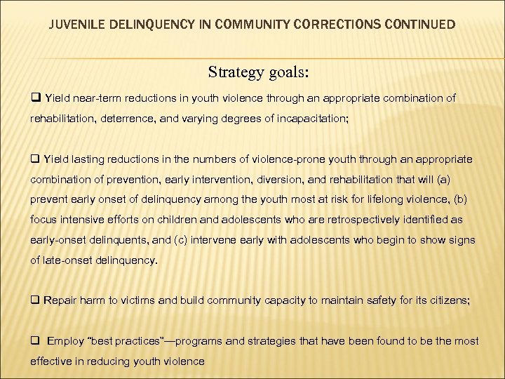 JUVENILE DELINQUENCY IN COMMUNITY CORRECTIONS CONTINUED Strategy goals: q Yield near-term reductions in youth