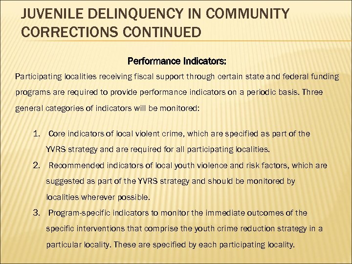 JUVENILE DELINQUENCY IN COMMUNITY CORRECTIONS CONTINUED Performance Indicators: Participating localities receiving fiscal support through