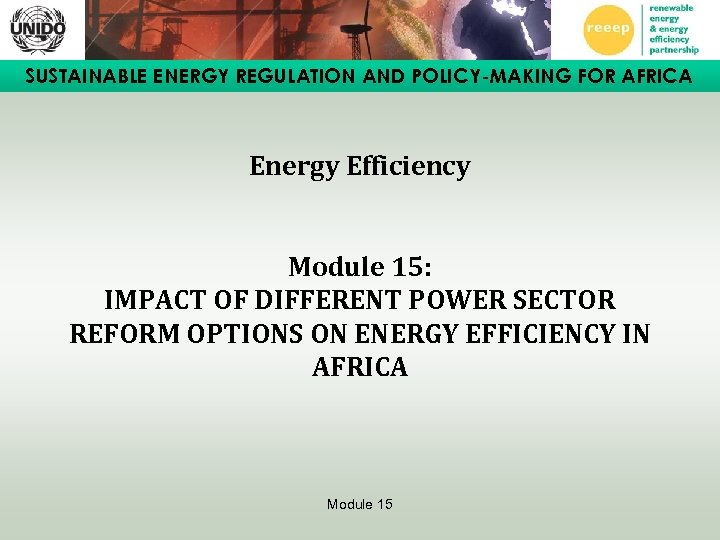 SUSTAINABLE ENERGY REGULATION AND POLICY-MAKING FOR AFRICA Energy Efficiency Module 15: IMPACT OF DIFFERENT