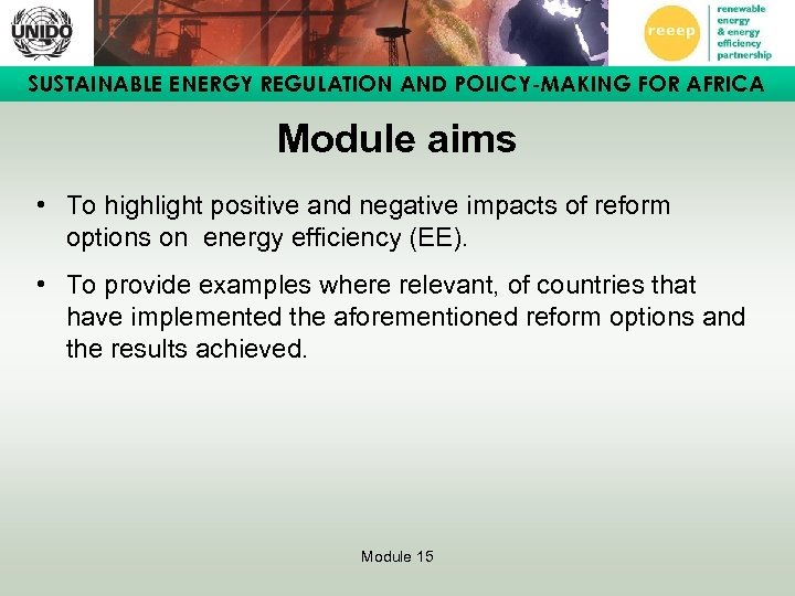 SUSTAINABLE ENERGY REGULATION AND POLICY-MAKING FOR AFRICA Module aims • To highlight positive and