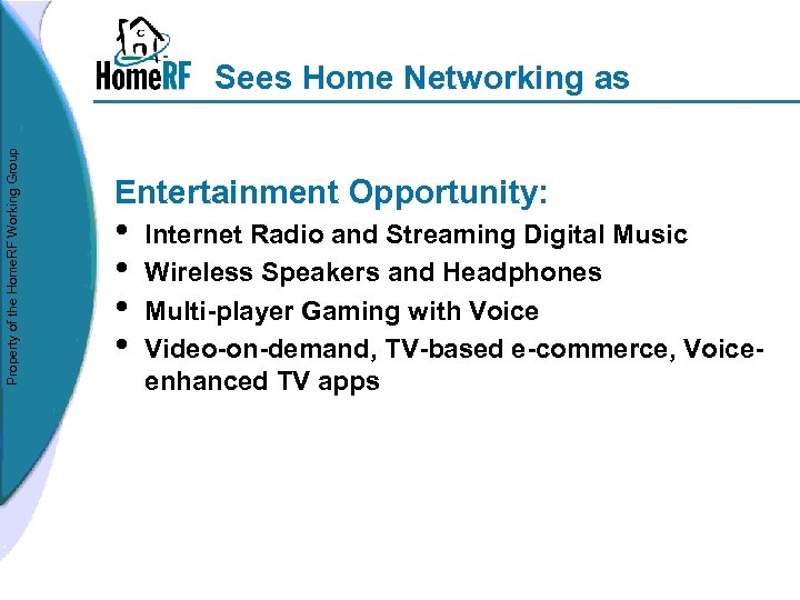 Property of the Home. RF Working Group Sees Home Networking as Entertainment Opportunity: •