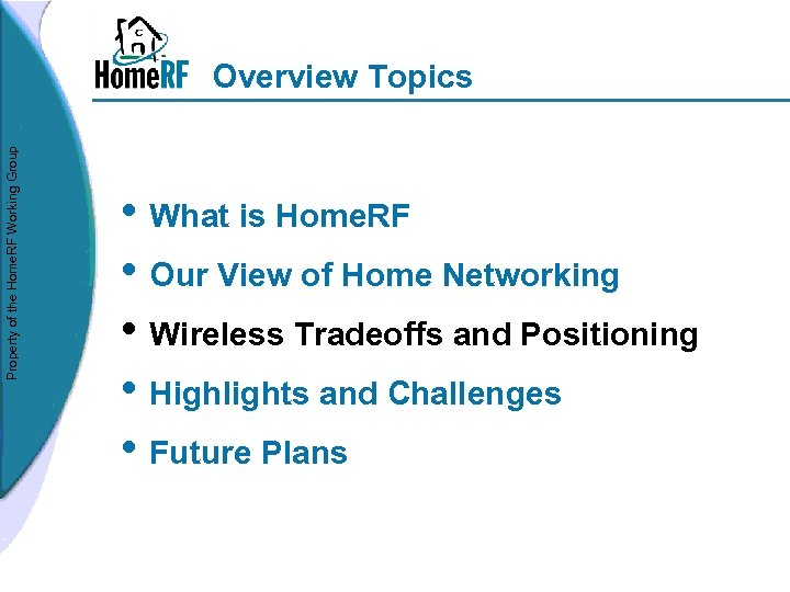 Property of the Home. RF Working Group Overview Topics • What is Home. RF