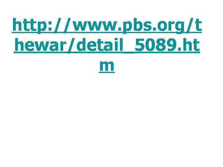 http: //www. pbs. org/t hewar/detail_5089. ht m