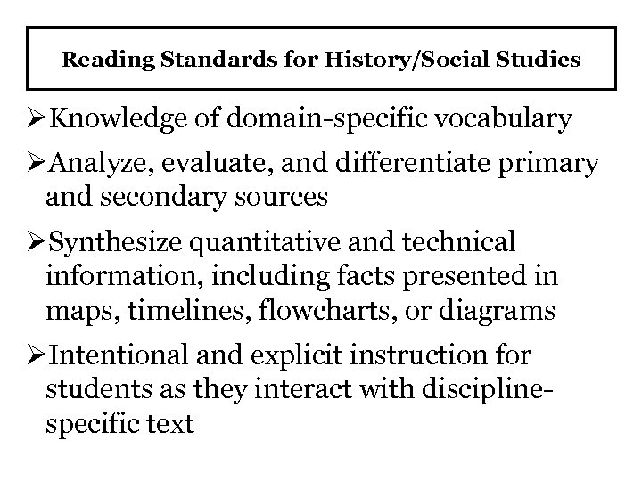 Reading Standards for History/Social Studies ØKnowledge of domain-specific vocabulary ØAnalyze, evaluate, and differentiate primary