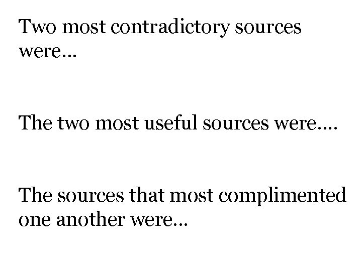 Two most contradictory sources were… The two most useful sources were…. The sources that