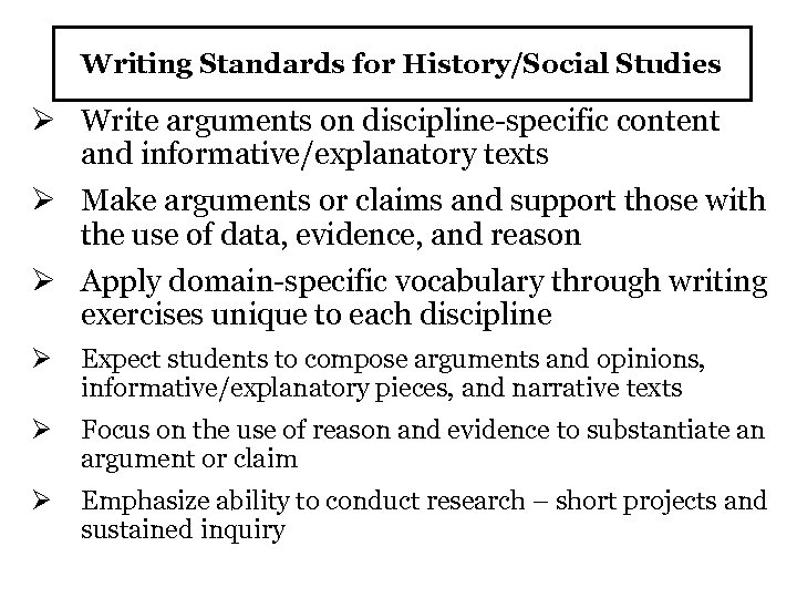 Writing Standards for History/Social Studies Ø Write arguments on discipline-specific content and informative/explanatory texts