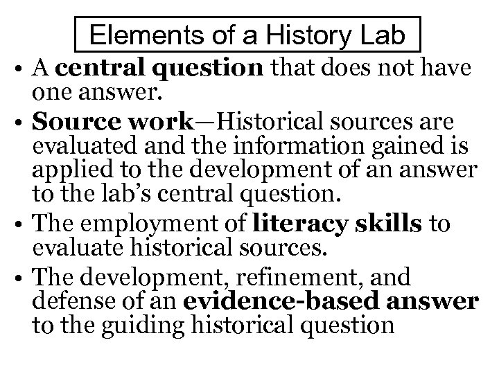 Elements of a History Lab • A central question that does not have one