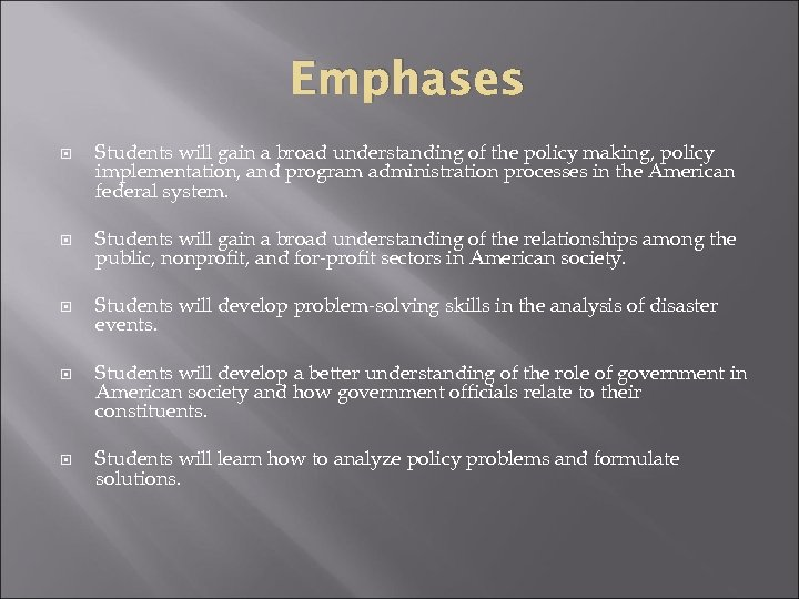 Emphases Students will gain a broad understanding of the policy making, policy implementation, and
