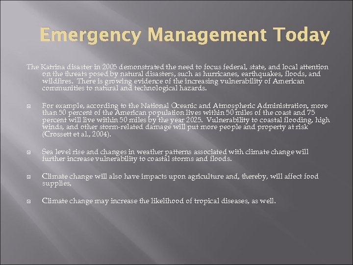 Emergency Management Today The Katrina disaster in 2005 demonstrated the need to focus federal,