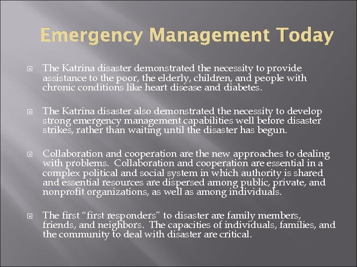 Emergency Management Today The Katrina disaster demonstrated the necessity to provide assistance to the