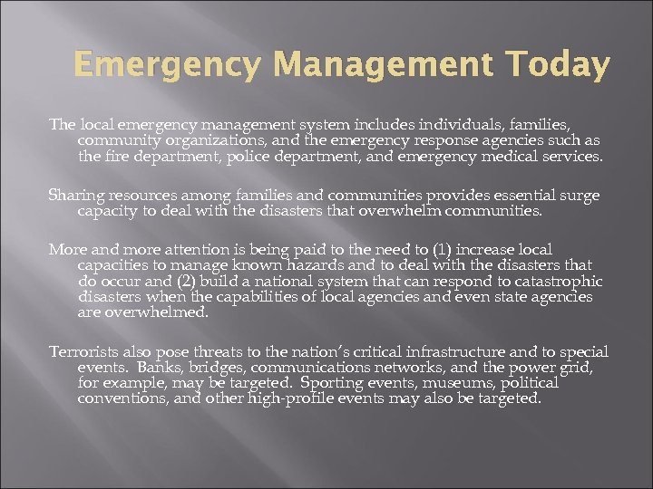 Emergency Management Today The local emergency management system includes individuals, families, community organizations, and