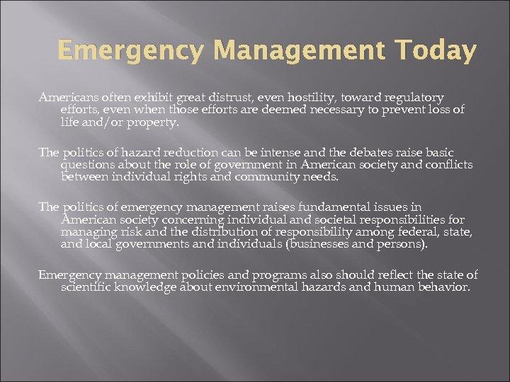 Emergency Management Today Americans often exhibit great distrust, even hostility, toward regulatory efforts, even