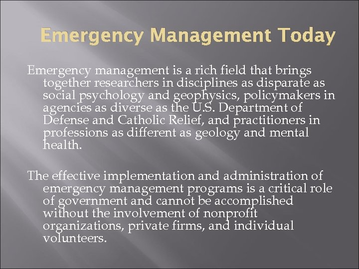 Emergency Management Today Emergency management is a rich field that brings together researchers in