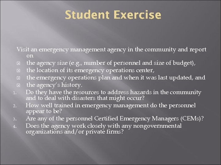 Student Exercise Visit an emergency management agency in the community and report on the