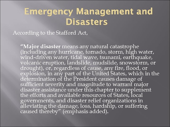 """Emergency Management and Disasters According to the Stafford Act, """"Major disaster means any natural"""