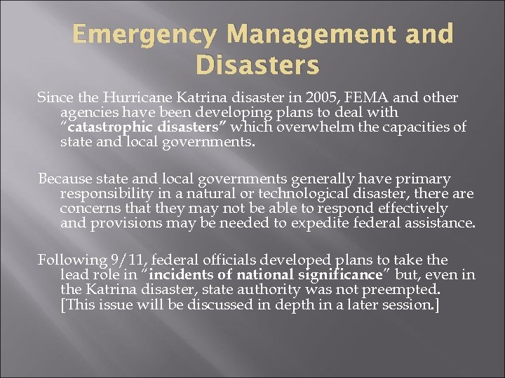 Emergency Management and Disasters Since the Hurricane Katrina disaster in 2005, FEMA and other