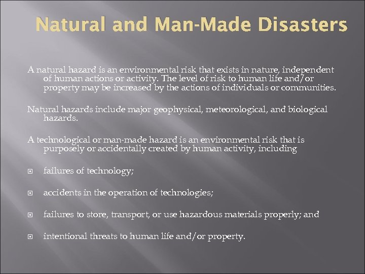 Natural and Man-Made Disasters A natural hazard is an environmental risk that exists in