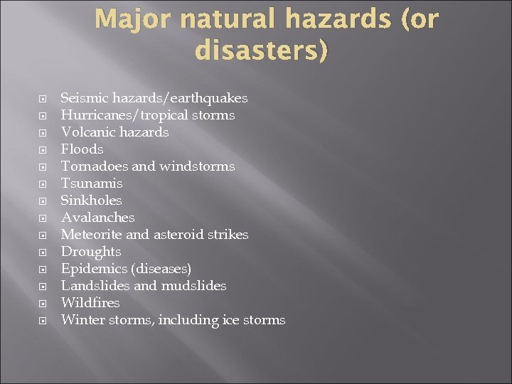 Major natural hazards (or disasters) Seismic hazards/earthquakes Hurricanes/tropical storms Volcanic hazards Floods Tornadoes and