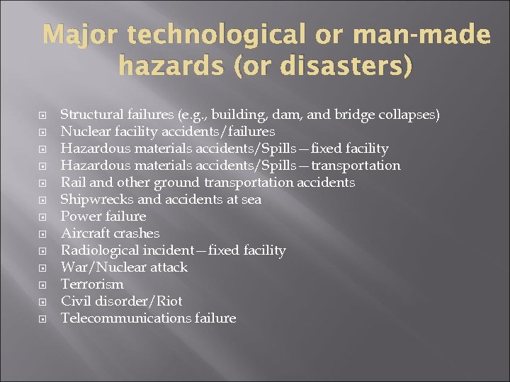 Major technological or man-made hazards (or disasters) Structural failures (e. g. , building, dam,