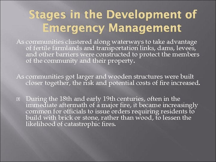Stages in the Development of Emergency Management As communities clustered along waterways to take