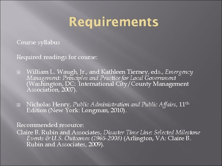 Requirements Course syllabus Required readings for course: William L. Waugh, Jr. , and Kathleen