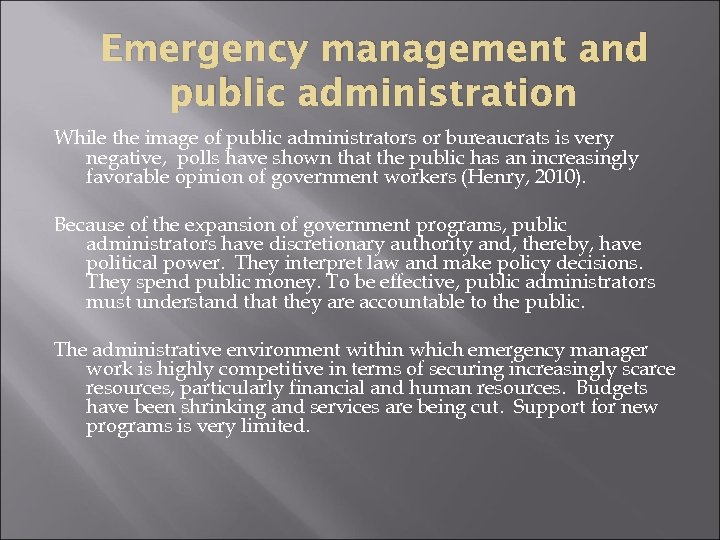 Emergency management and public administration While the image of public administrators or bureaucrats is