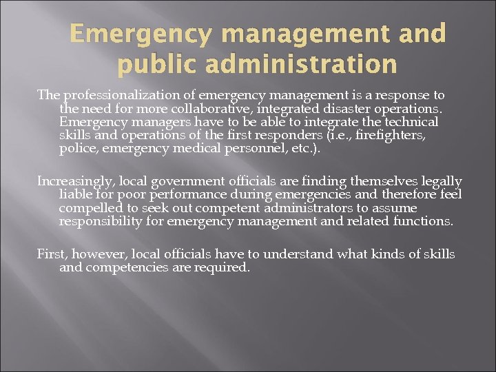 Emergency management and public administration The professionalization of emergency management is a response to