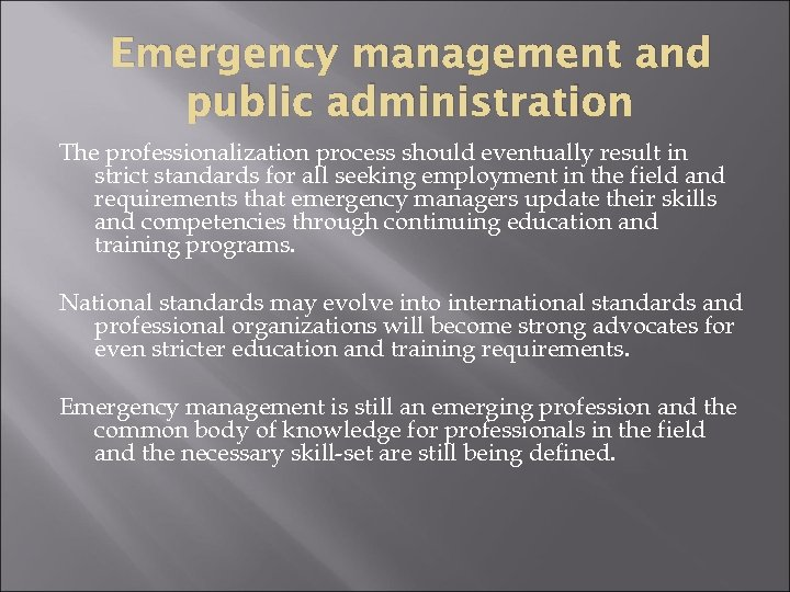 Emergency management and public administration The professionalization process should eventually result in strict standards