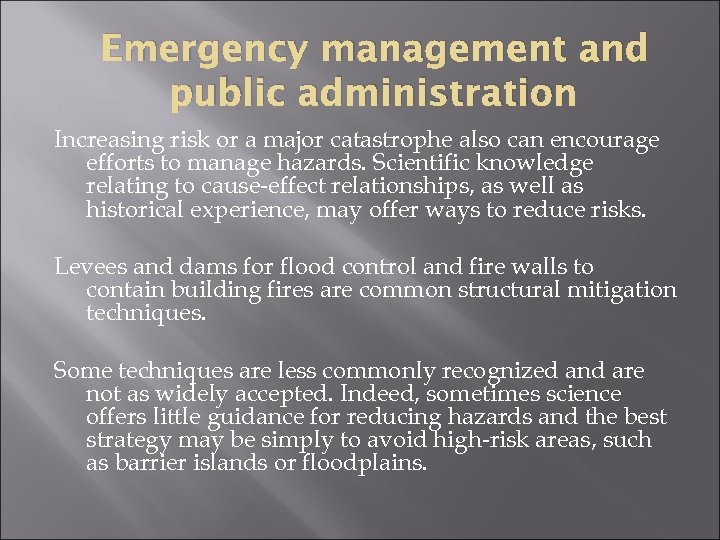 Emergency management and public administration Increasing risk or a major catastrophe also can encourage
