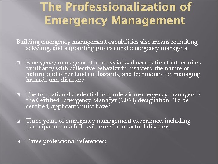 The Professionalization of Emergency Management Building emergency management capabilities also means recruiting, selecting, and