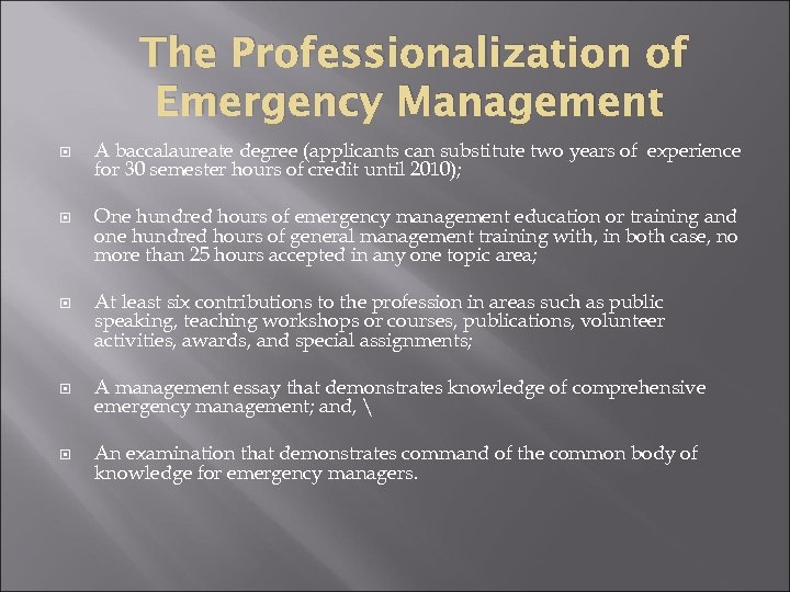 The Professionalization of Emergency Management A baccalaureate degree (applicants can substitute two years of