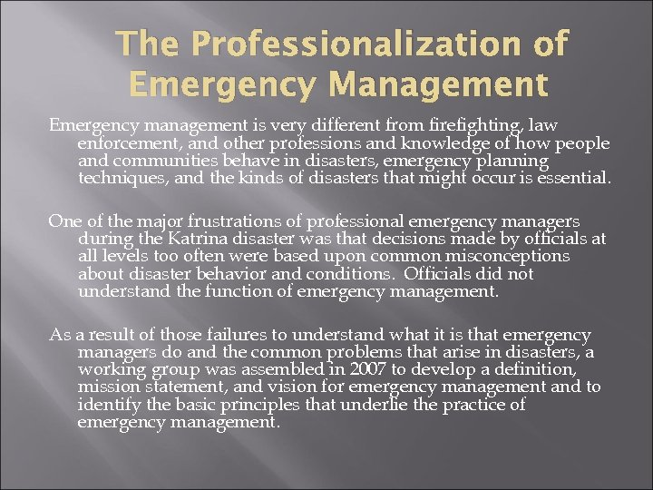 The Professionalization of Emergency Management Emergency management is very different from firefighting, law enforcement,