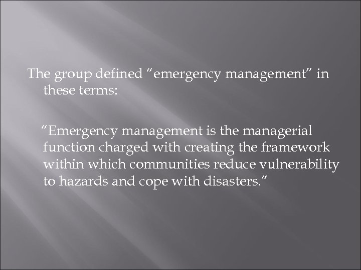 """The group defined """"emergency management"""" in these terms: """"Emergency management is the managerial function"""