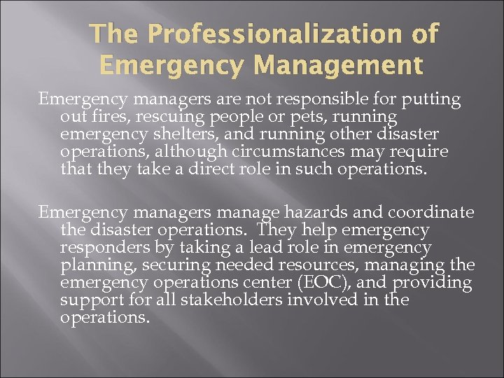 The Professionalization of Emergency Management Emergency managers are not responsible for putting out fires,