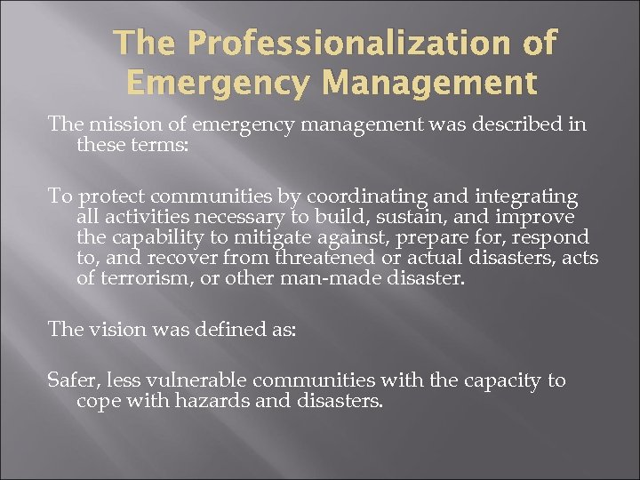 The Professionalization of Emergency Management The mission of emergency management was described in these