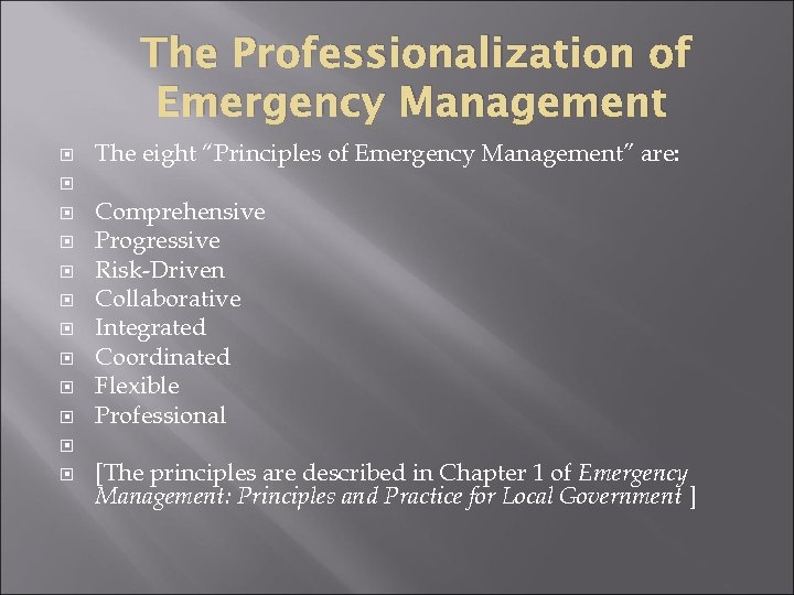 "The Professionalization of Emergency Management The eight ""Principles of Emergency Management"" are: Comprehensive Progressive"