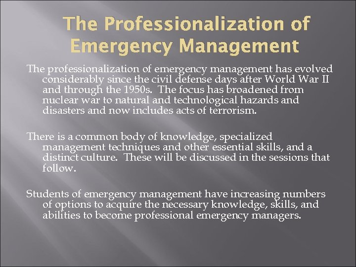 The Professionalization of Emergency Management The professionalization of emergency management has evolved considerably since