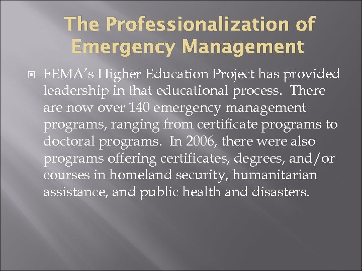 The Professionalization of Emergency Management FEMA's Higher Education Project has provided leadership in that