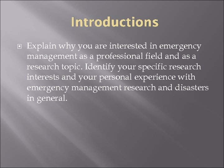 Introductions Explain why you are interested in emergency management as a professional field and