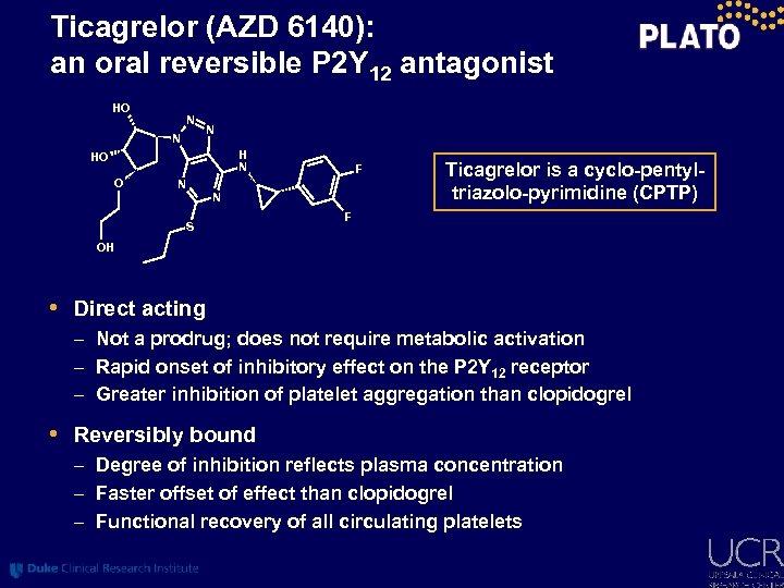 Ticagrelor (AZD 6140): an oral reversible P 2 Y 12 antagonist HO N N