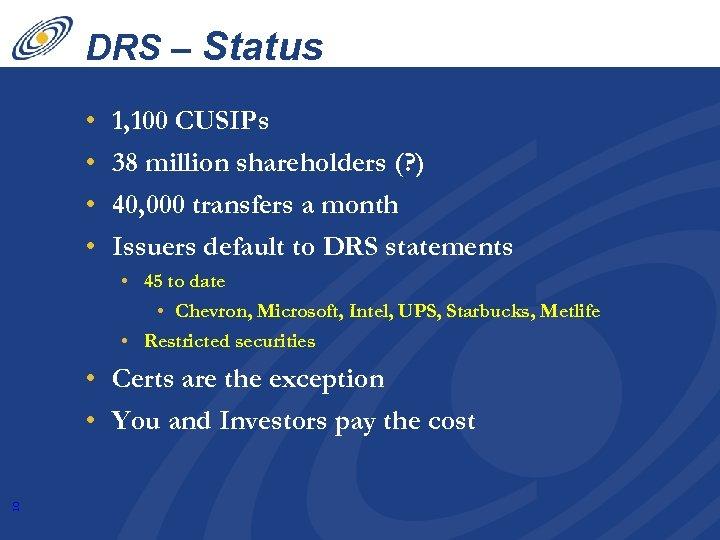 DRS – Status • • 1, 100 CUSIPs 38 million shareholders (? ) 40,