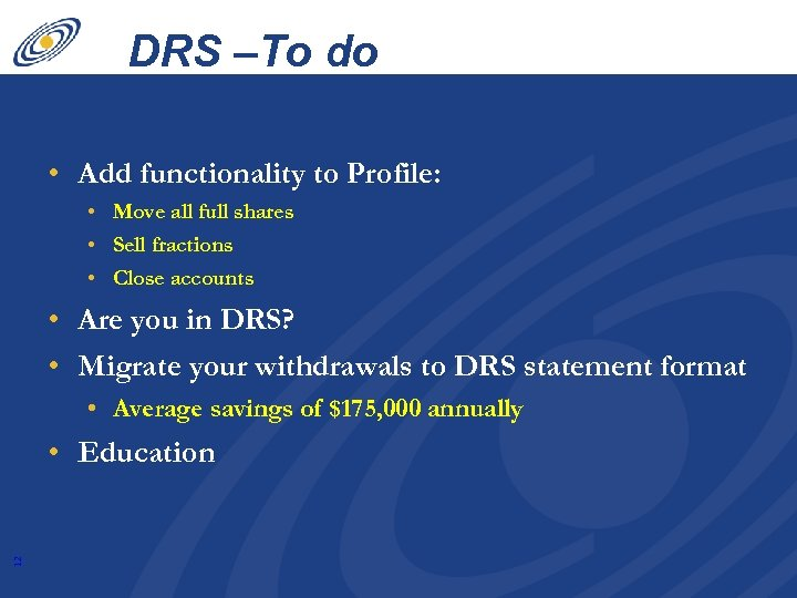 DRS –To do list! • Add functionality to Profile: • Move all full shares