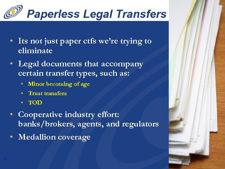 Paperless Legal Transfers • Its not just paper ctfs we're trying to eliminate •