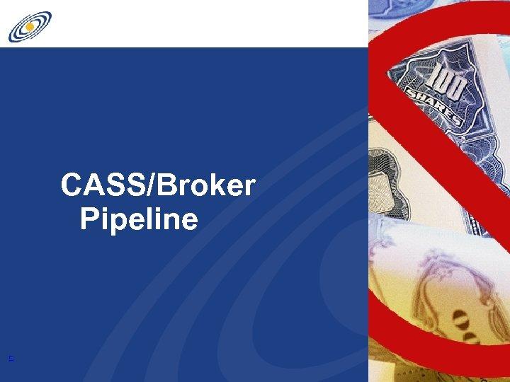 17 CASS/Broker Pipeline