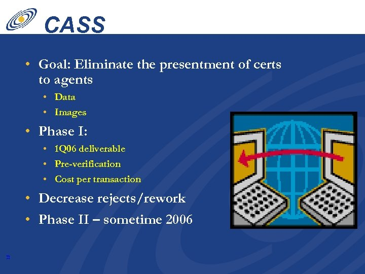 CASS • Goal: Eliminate the presentment of certs to agents • Data • Images