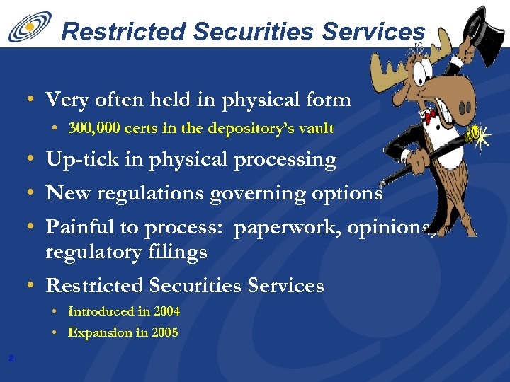 Restricted Securities Services • Very often held in physical form • 300, 000 certs