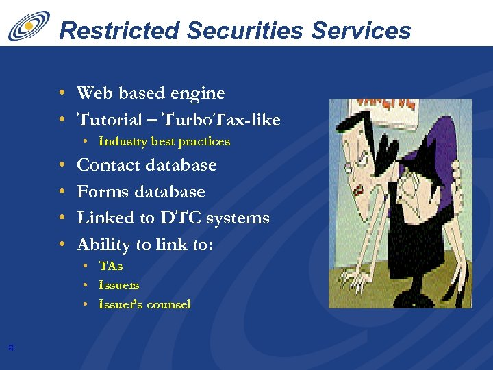 Restricted Securities Services • Web based engine • Tutorial – Turbo. Tax-like • Industry